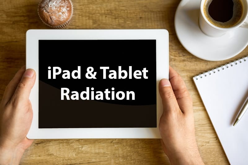 iPad & Tablet radiation symptoms & protection