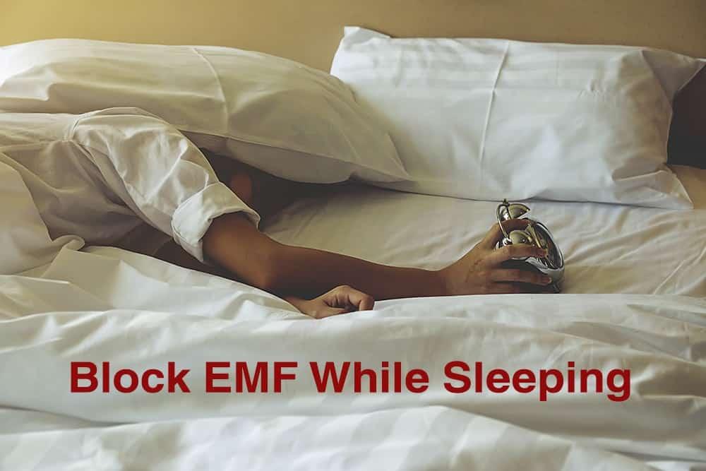 Block EMF While Sleeping
